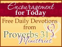Proverbs 31 Ministries Daily Devotion - Encouragement for Today