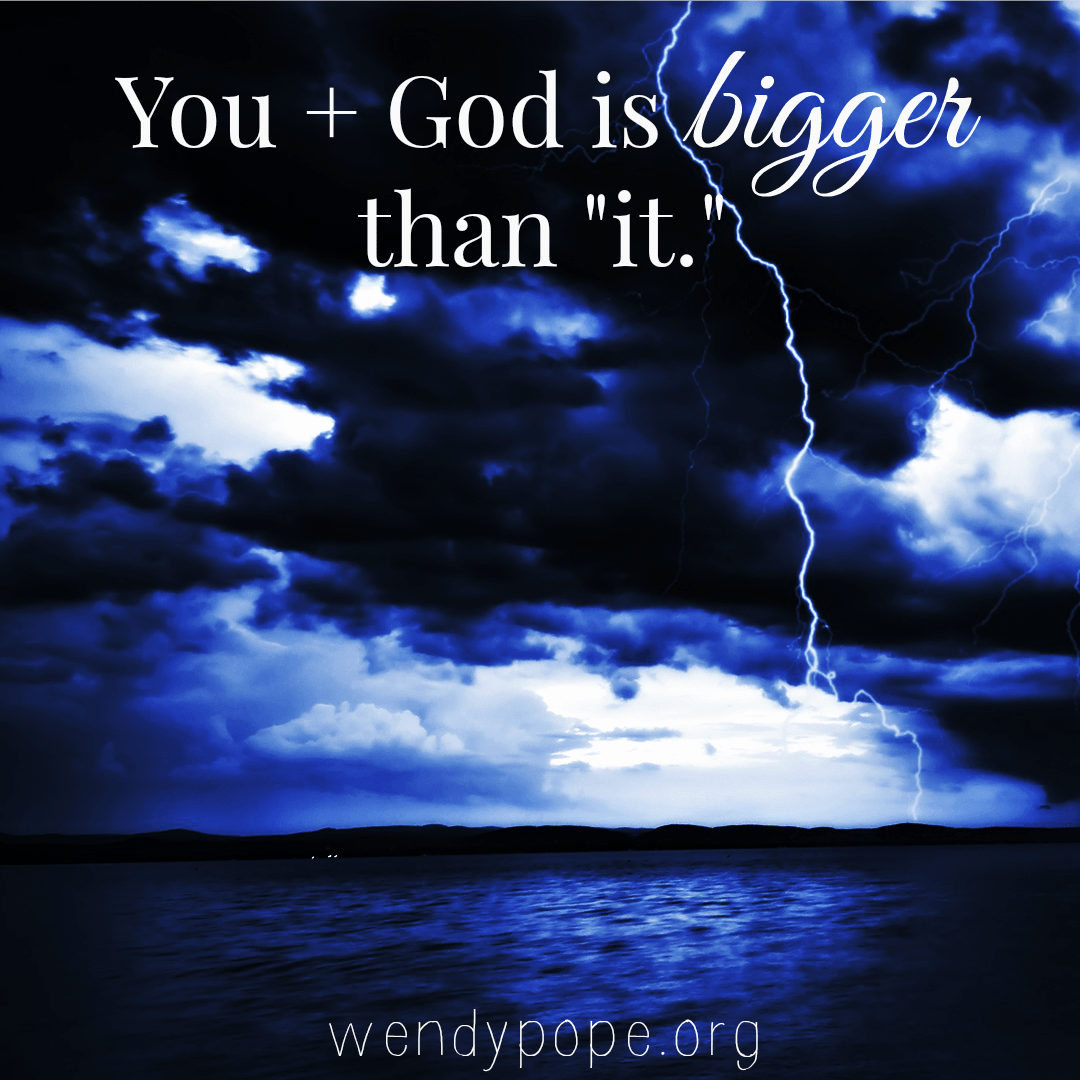 you plus God is bigger than it.