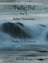 Trusting God for a Better Tomorrow - Psalms 70-82 Journal