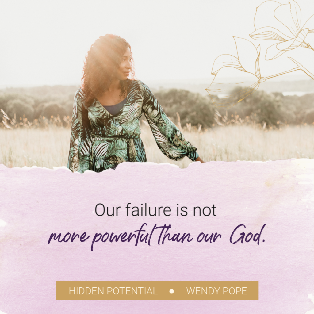 Our failure is not more powerful than our God. -Wendy Pope https://wendypope.org/hidden-potential/