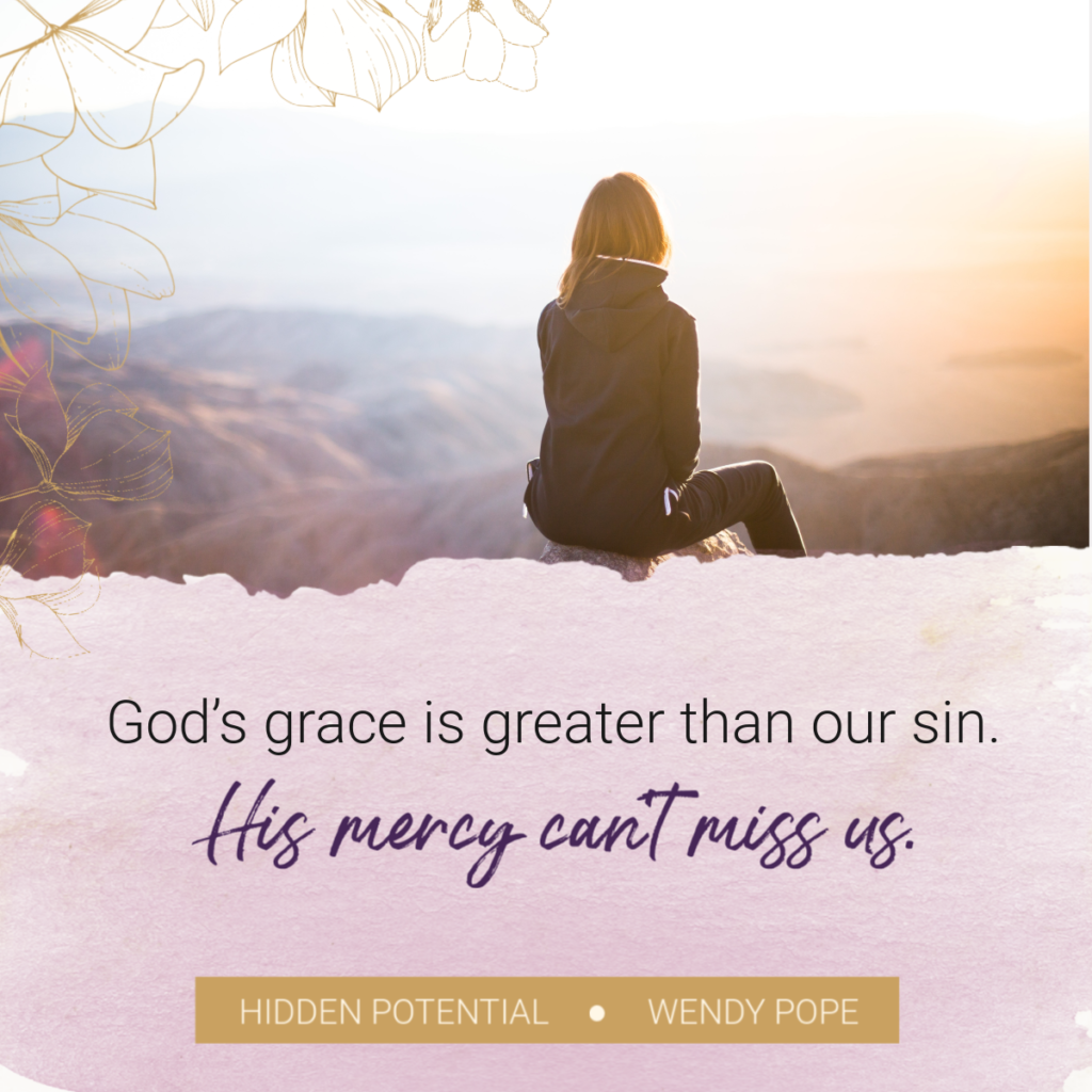 God's grace is greater than our sin. His mercy can't miss us. -Wendy Pope https://wendypope.org/hidden-potential/
