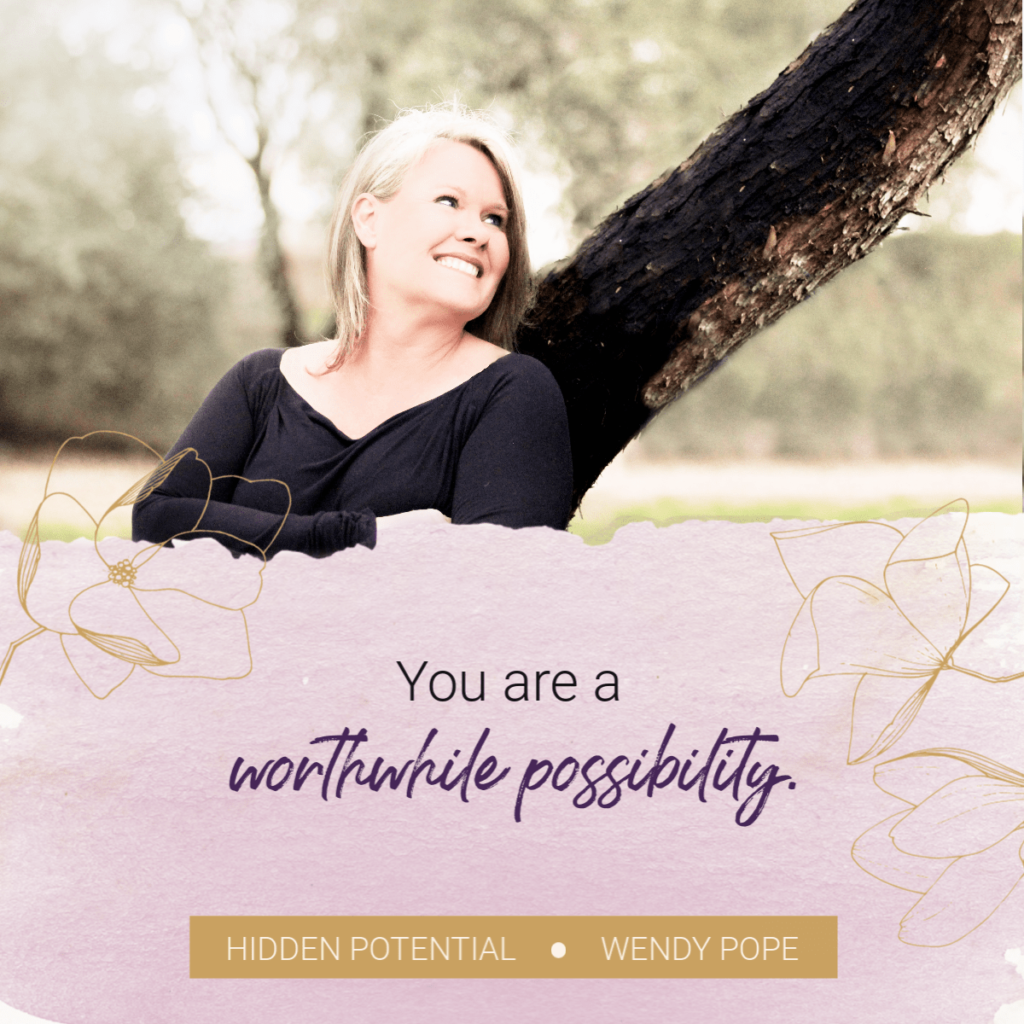 You are a worthwhile possibility. - Wendy Pope https://wendypope.org/hidden-potential/