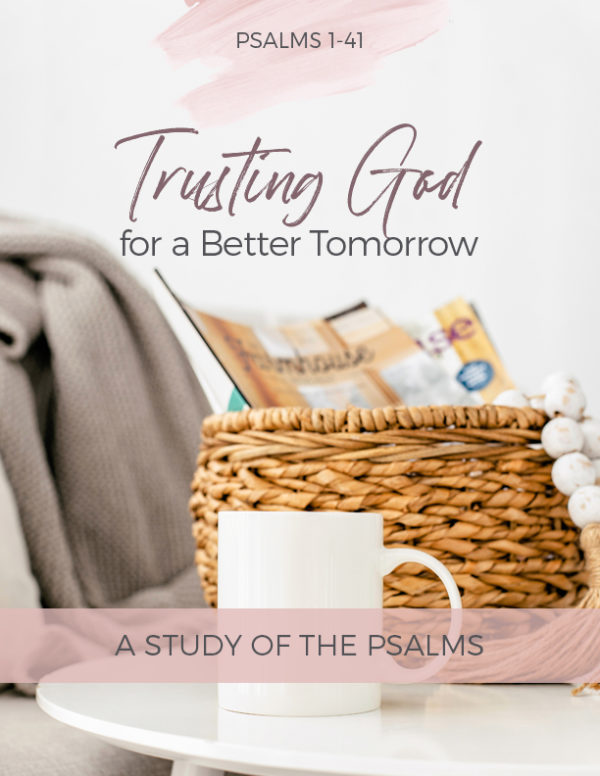 Trusting God for a Better Tomorrow: Psalm online study 1-41