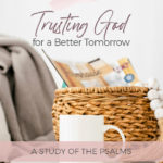 Trusting God for a Better Tomorrow: Psalm online study 70-82