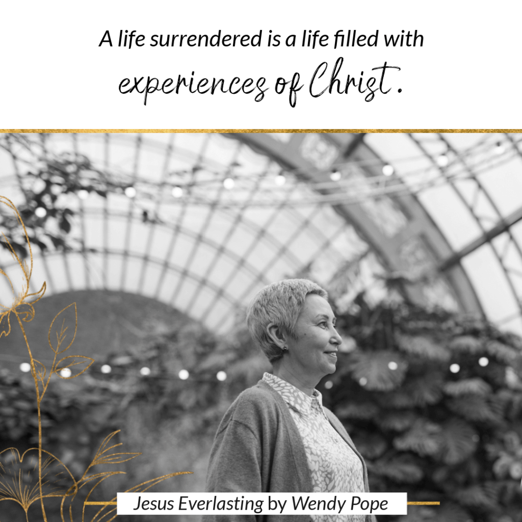 A life surrendered is a life filled with experiences of Christ. - Wendy Pope, Jesus Everlasting
