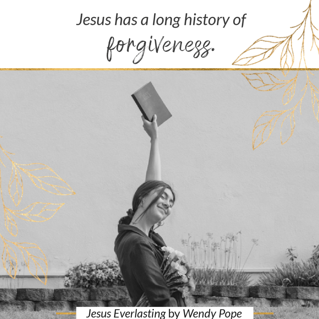 Jesus has a long history of forgiveness. - Wendy Pope, Jesus Everlasting